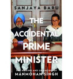 The Accidental Prime Minister: The Making and Unmaking of ManMohan Singh(Sanjaya Baru)