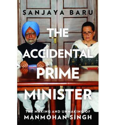 The Accidental Prime Minister: The Making and Unmaking of ManMohan Singh(Sanjaya Baru)