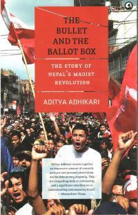 The Bullet and the Ballot Box (Aditya Adhikari)