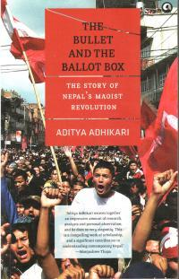 The Bullet and the Ballot Box (Aditya Adhikari)