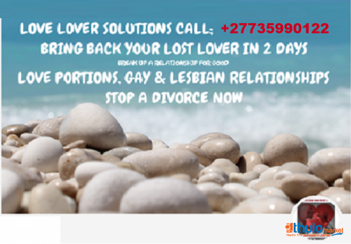 LOVE DOCTOR / LOVE SOLUTIONS CALL; +27735990122